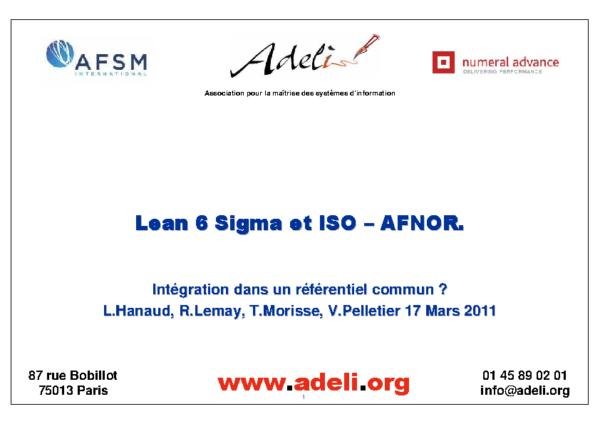 Lean 6 sigma et ISO – Présentation des travaux ADELI effectuée le 17 mars 2011 par Laurent Hanaud, Robert Lemay, Thomas Morisse et Véronique Pelletier, dans le cadre de l'AFSM.