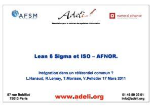 Lean 6 sigma et ISO - Présentation des travaux ADELI effectuée le 17 mars 2011 par Laurent Hanaud, Robert Lemay, Thomas Morisse et Véronique Pelletier, dans le cadre de l'AFSM. 6